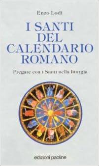Santi Del Calendario.I Santi Del Calendario Romano Pregare Con I Santi Nella