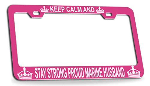 KEEP CALM AND STAY STRONG PROUD MARINE HUSBAND Pink Steel License Plate Frame Tag Holder ()
