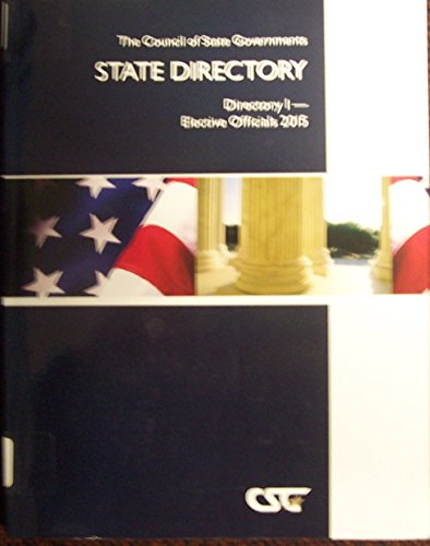 The Council of State Governments State Directory: Directory I - Elective Officials 2015 (Csg State Directory. Directory