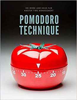 The Pomodoro Technique: Life Changing, Simple to Learn Time Management System, Enjoy Efficient Work Habits and Meet Deadlines