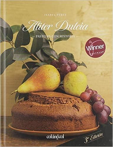 Portada del libro Aliter Dulcia: Pasteles con historia (Cocina de autor), 3ra edicion