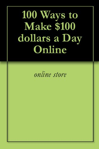 100 Ways to Make $100 dollars a Day Online