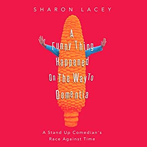 A Funny Thing Happened on the Way to Dementia Audiobook