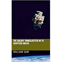 The Galaxy Translateted in to Scottish Gaelic  (Scots_gaelic Edition)