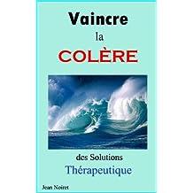 Vaincre la Colère; des solutions Thérapeutique (French Edition)