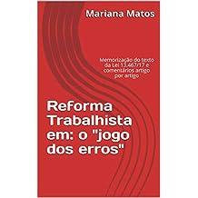 """Reforma Trabalhista em: o """"jogo dos erros"""": Memorização do texto da Lei 13.467/17 e comentários artigo por artigo (Direito Material do Trabalho) (Portuguese Edition)"""