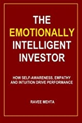 The Emotionally Intelligent Investor: How self-awareness, empathy and intuition drive performance by Ravee Mehta (2012-08-24) Paperback