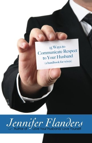 25 Ways to Communicate Respect to Your Husband: A Handbook for Wives (Volume 1)