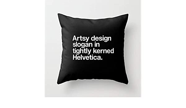 18 x 18 Artsy Design Slogan in Tightly Kerned Helvetica Decorative Throw Pillow Case Cushion Cover