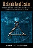 The Eighth Day of Creation: Makers of the Revolution in Biology, 25th Anniversary Edition [Paperback] [1996] Expanded Ed. Horace Freeland Judson