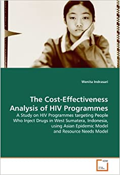 The Cost-Effectiveness Analysis of HIV Programmes: A Study on HIV Programmes targeting People Who Inject Drugs in West Sumatera, Indonesia, using Asian Epidemic Model and Resource Needs Model