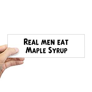 "CafePress - Men Eat Maple Syrup Bumper Sticker - 10""x3"" Rectangle Bumper Sticker Car Decal"