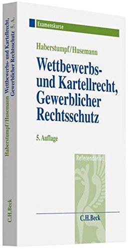Wettbewerbs- und Kartellrecht, Gewerblicher Rechtsschutz: Examenskurs für Rechtsreferendare (Examenskurse/Referendariat)