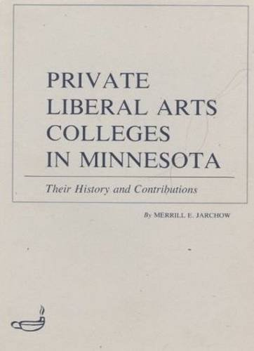 Private Liberal Arts Colleges in Minnesota: Their History and Contributions (Publications of the Minnesota Historical Society) (Best Private Liberal Arts Colleges)