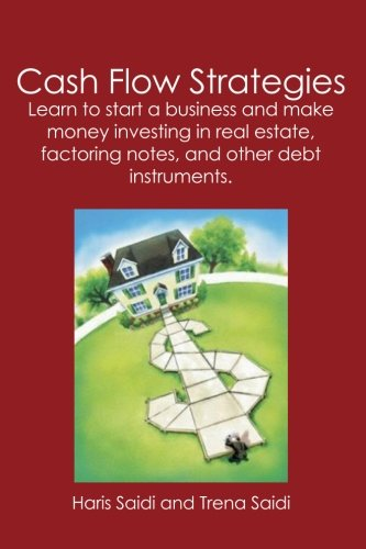 Cash Flow Strategies: Learn to start a business and make money investing in real estate, factoring notes, and other debt instruments. (Instruments Debt)
