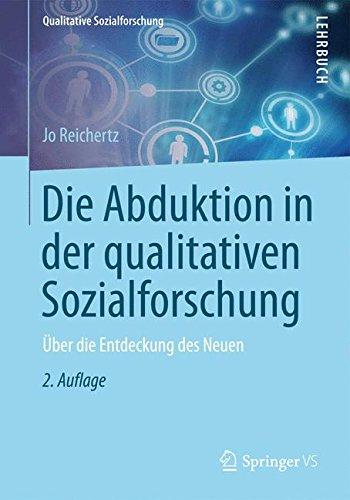 Die Abduktion in der qualitativen Sozialforschung: Über die Entdeckung des Neuen (Qualitative Sozialforschung)