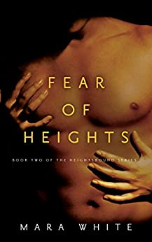 Fear of Heights: Book 2 of the Heightsbound Series by [White, Mara]