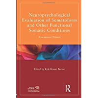 Neuropsychological Evaluation of Somatoform and Other Functional Somatic Conditions...
