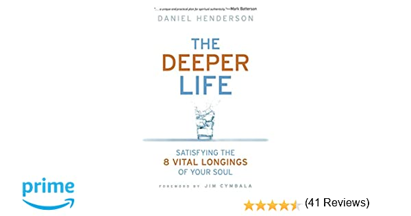 The Deeper Life: Satisfying the 8 Vital Longings of Your Soul ...