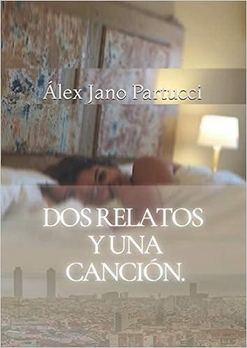 Dos relatos y una canción de ÁLEX JANO PARTUCCI