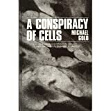 A Conspiracy of Cells : One Woman's Immortal Legacy - And the Medical Scandal It Caused, Gold, Michael, 0887060994