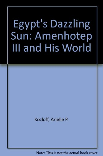 Egypt's Dazzling Sun: Amenhotep III and His World