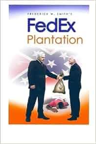 Fred Smith's Fedex Plantation (Volume 1) by Mr. Gary Grant