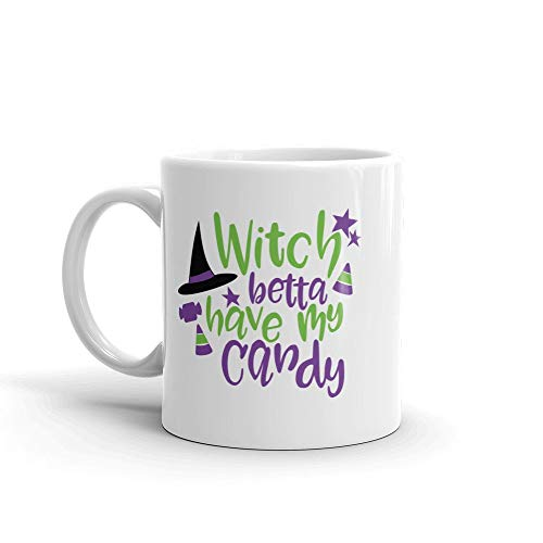 Witch Betta Have My Candy Halloween Saying Quote Fun Gift 11oz 15oz Glossy White Coffee Tea Ceramic Mug -