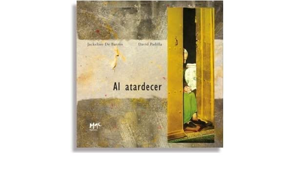 Al atardecer (Caracoles En Su Tinta / Snails in Their Own Ink) (Spanish Edition) by Jackeline De Barros (2010) Hardcover Hardcover – 1800