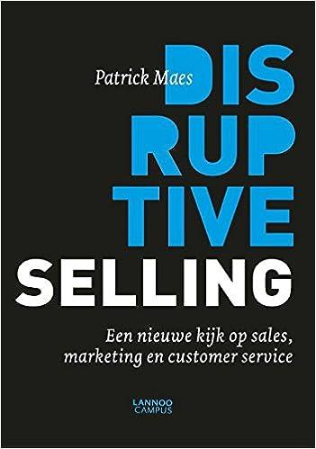 Disruptive selling: een nieuwe kijk op sales, marketing en customer service: Amazon.es: Patrick Maes: Libros en idiomas extranjeros