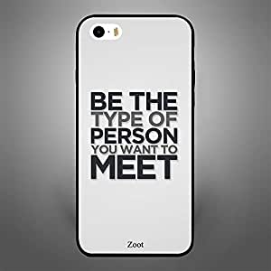 iPhone 5 Be the Type of Person you want to Meet