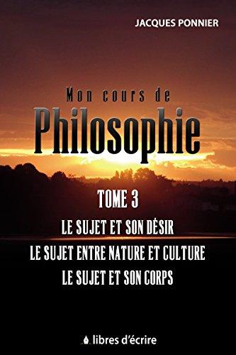 Mon cours de philosophie: Tome 3 - Le sujet et son désir, le sujet