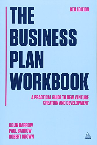 The Business Plan Workbook: A Practical Guide to New Venture Creation and Development