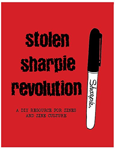 Stolen Sharpie Revolution: a DIY Resource For Zines and Zine Culture