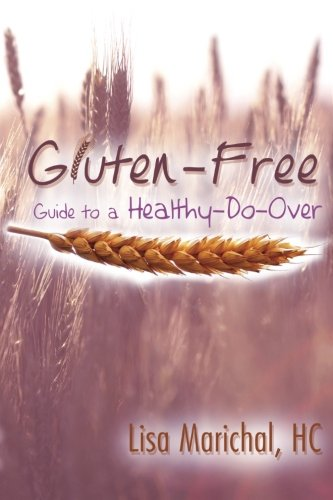 Gluten-Free Guide to a Healthy-Do-Over by Lisa Marichal