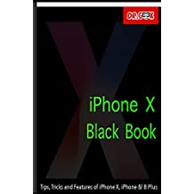 iPhone X Black Book: Tips, Tricks and Features of iPhone X, iPhone 8/ 8 Plus: Features of iOS 11 on iPhone X