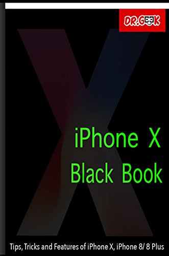 E.B.O.O.K iPhone X Black Book: Tips, Tricks and Features of iPhone X, iPhone 8/ 8 Plus: Features of iOS 11 on<br />[P.D.F]