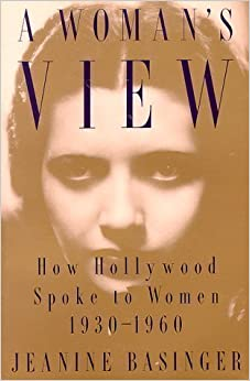 Book A Woman's View: How Hollywood Spoke to Women, 1930-1960 1st (first) Edition by Basinger, Jeanine published by Wesleyan (1995)