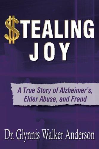 Stealing Joy: A True Story of Alzheimer's, Elder Abuse, and Fraud