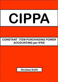 CONSTANT ITEM PURCHASING POWER ACCOUNTING per IFRS by [Smith, Nicolaas ]
