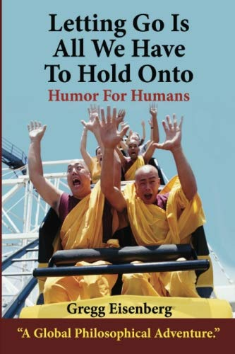 Letting Go Is All We Have To Hold On To: Humor For Humans