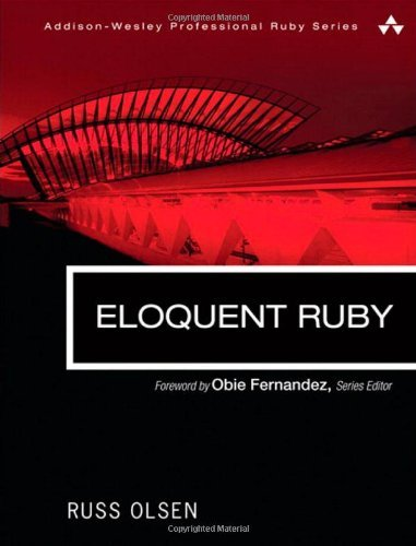 Eloquent Ruby by Olsen, Russ [Addison Wesley,2011] (Paperback)