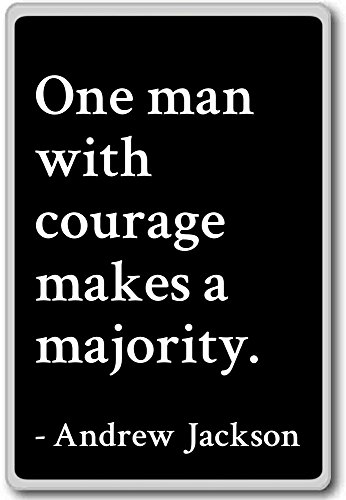 One man with courage makes a majority.... - Andrew Jackson - quotes fridge magnet, Black (One Man With Courage Makes A Majority)