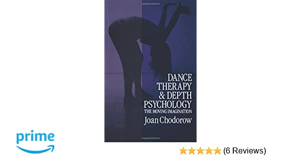 Dance Therapy and Depth Psychology: The Moving Imagination ...