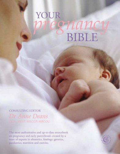 Your Pregnancy Bible: The Experts' Guide to the Nine Mon...