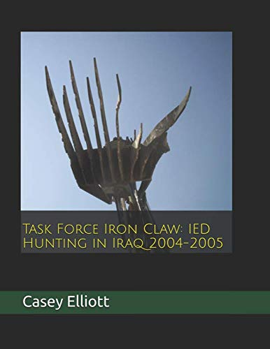 Task Force Iron Claw: IED Hunting in Iraq 2004-2005