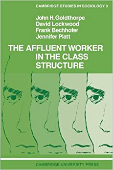 The Affluent Worker and the Thesis of Embourgeoisement: Some Preliminary Research Findings