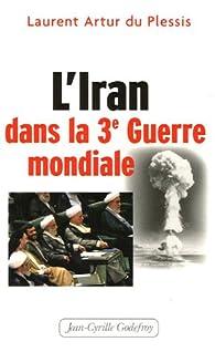 L'Iran dans la Troisième Guerre mondiale par Laurent Artur Du Plessis