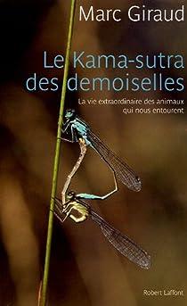 Le Kama-Sutra des demoiselles : La vie extraordinaire des animaux qui nous entourent par Giraud