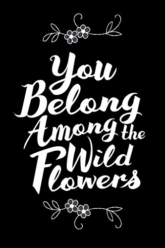 You Belong Among the Wildflowers Black and White Art Print Poster